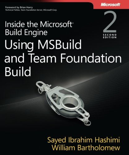 Inside the Microsoft Build Engine: Using MSBuild and Team Foundation Build (2nd Edition) (Developer Reference) by Microsoft