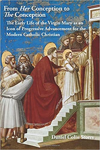 From Her Conception To The Conception The Early Life Of The Virgin