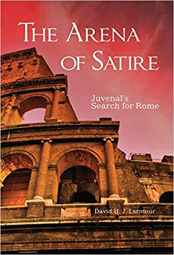 Amazon Com The Arena Of Satire Juvenal S Search For Rome Volume