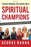 Transforming Children into Spiritual Champions, George Barna, 0830732934