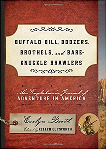 Book Buffalo Bill, Boozers, Brothels, and Bare-Knuckle Brawlers: An Englishman's Journal of Adventure in America