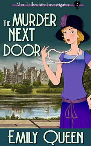 The Murder Next Door (Mrs. Lillywhite Investigates Book 2) by [Queen, Emily]