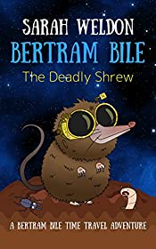 The Deadly Shrew (Bertram Bile Time Travel Adventure Series Book 2)