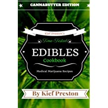 Kief Preston's Time-Tested Edibles Cookbook:: Medical Marijuana Recipes CANNABUTTER Edition