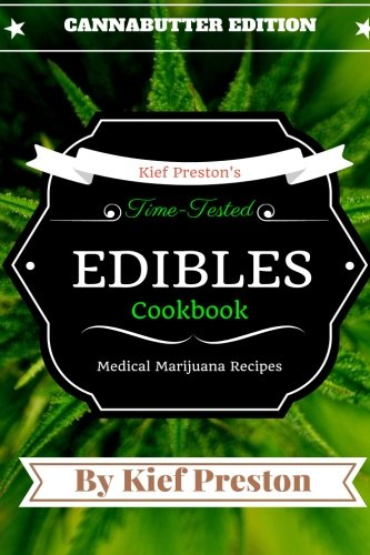 Kief Preston's Time-Tested Edibles Cookbook:: Medical Marijuana