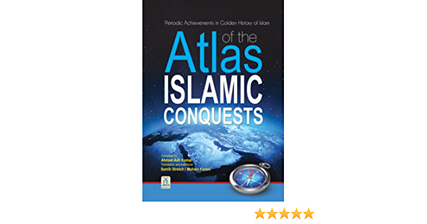 Atlas Of The Islamic Conquests Part I By Ahmad Adil Kamal