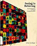 Seeing Is Believing : An Introduction to Visual Communication, Berger, Arthur Asa, 0874848733