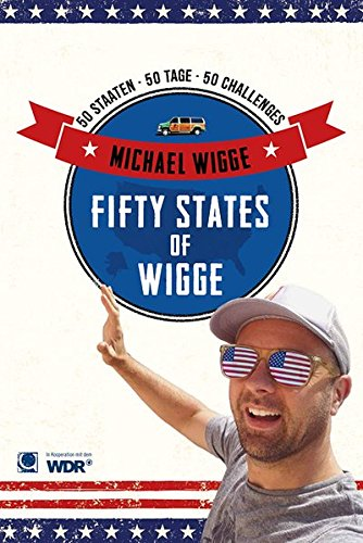 Fifty States of Wigge: 50 Staaten, 50 Tage, 50 Challenges Taschenbuch – 1. Dezember 2016 Michael Wigge CONBOOK 3958891195 USA