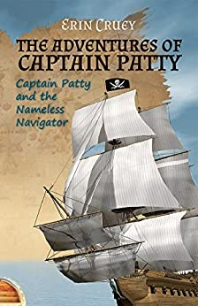 The Adventures of Captain Patty: Captain Patty and the Nameless Navigator by [Cruey, Erin]