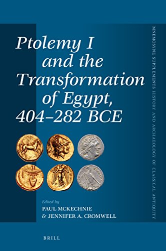 Ptolemy I and the Transformation of Egypt, 404-282 BCE (Mnemosyne, Supplements / Mnemosyne, Supplements, History and Archaeology of Classical Antiquity)