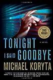 Tonight I Said Goodbye, Michael Koryta, 031293209X