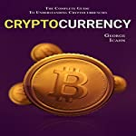 Cryptocurrency: The Complete Guide to Understanding Cryptocurrencies | George Icahn