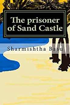 The prisoner of Sand Castle by [Basu, Sharmishtha]