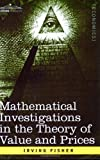 img - for Mathematical Investigations in the Theory of Value and Prices, and Appreciation and Interest by Irving Fisher (2006-10-01) book / textbook / text book