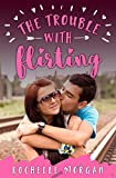 The Trouble with Flirting (Trouble Series Book 2)