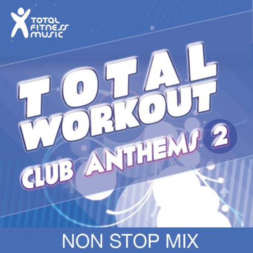 Total Workout : Club Anthems 2 Ideal For Running, Cardio Machines, Aerobics Classes 32 Count, Treadmill, Elliptical Machines, Power Walking, Cross Trainer, Gym Cycle And Gym Workouts ()