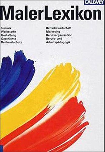 MalerLexikon: Technik Gestaltung Geschichte Denkmalschutz Betriebsorganisation Betriebswirtschaft Marketing Berufsorganisation Berufs- und Arbeitspädagogik