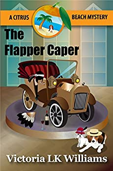 The Flapper Caper: A Citrus Beach Mystery (Citrus Beach Mysteries Book 6) by [Williams, Victoria LK]