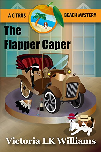 The Flapper Caper: A Citrus Beach Mystery (Citrus Beach Mysteries Book 6) by [Williams, Victoria LK]
