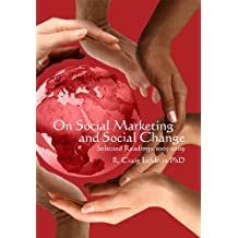 On Social Marketing and Social Change: Selected Readings 2005-2009