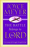 The Battle Belongs to the Lord: Overcoming Life's Struggles Through Worship by Joyce Meyer (2002-10-01)