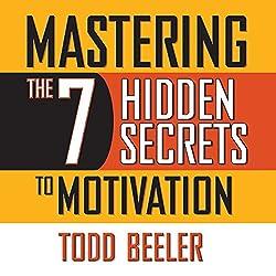 Mastering the 7 Hidden Secrets To Motivation