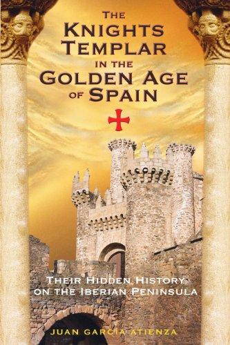 The Knights Templar in the Golden Age of Spain: Their Hidden History on the Iberian Peninsula por Juan Garcia Atienza
