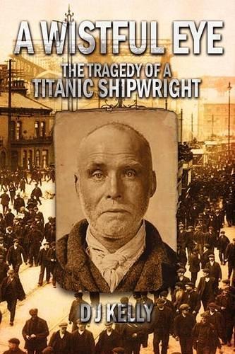 Download A Wistful Eye - The Tragedy of a Titanic Shipwright pdf epub