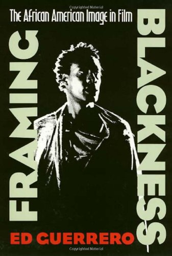 Search : Framing Blackness: The African American Image in Film (Culture And The Moving Image)