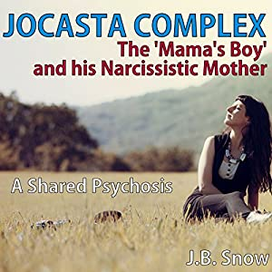Jocasta Complex - The 'Mama's Boy' and His Narcissistic Mother: A Shared Psychosis (Transcend Mediocrity Book 117) Audiobook