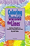 Coloring Outside the Lines : Business Thoughts on Creativity, Marketing and Sales, Tobe, Jeff, 096626892X