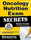 Oncology Nutrition Exam Secrets Study Guide: Oncology Nutrition Test Review for the Oncology Nutrition Exam