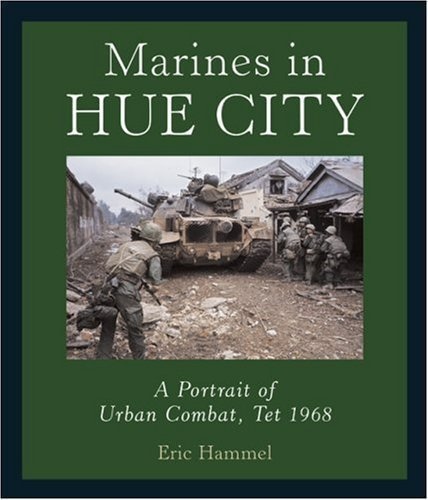 Marines in Hue City: A Portrait of Urban Combat, Tet 1968 by Eric M. Hammel published by Motorbooks International (2007) by Motorbooks International