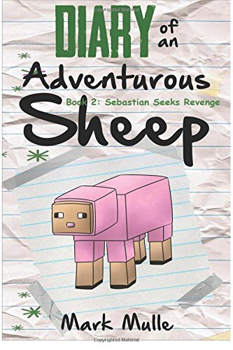 Read Online Diary of an Adventurous Sheep (Book 2):: Sebastian Seeks Revenge (An Unofficial Minecraft Book for Kids Ages 9 - 12 (Preteen) (Volume 2) pdf epub
