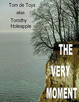 The Very Moment: 25 english poems by a german poet 1998-2017 by [Holeapple, Tomithy, Toys, Tom de]