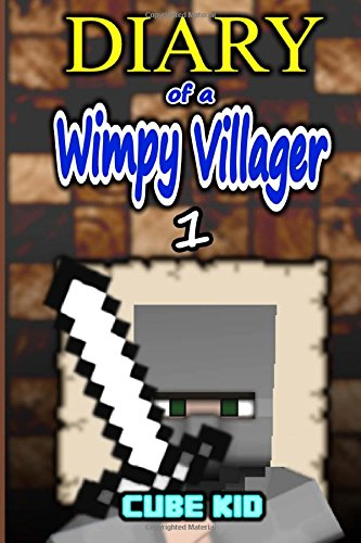 Diary of a Wimpy Villager: Volume 1 by CreateSpace Independent Publishing Platform