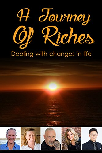 (Dealing with Changes in Life: A Journey Of Riches (Self-help guide, Change, Motivational, Inspirational Book 4))