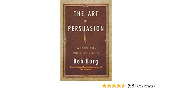 amazon com the art of persuasion winning without intimidation