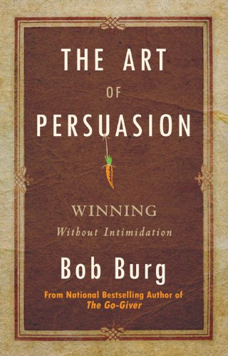 Amazon the art of persuasion winning without intimidation the art of persuasion winning without intimidation by burg bob fandeluxe Gallery