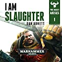 I Am Slaughter: Warhammer 40,000: The Beast Arises, Book 1 Audiobook by Dan Abnett Narrated by Gareth Armstrong