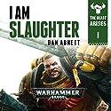 I Am Slaughter: Warhammer 40,000: The Beast Arises, Book 1 Hörbuch von Dan Abnett Gesprochen von: Gareth Armstrong
