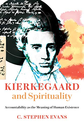Kierkegaard and Spirituality: Accountability as the Meaning of Human Existence (Kierkegaard as a Christian Thinker)
