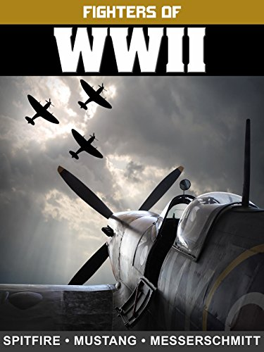 Fighters of WWII: Spitfire, Mustang, and Messerschmitt ()