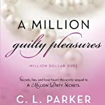 A Million Guilty Pleasures: Million Dollar Duet, Book 2 | C. L. Parker
