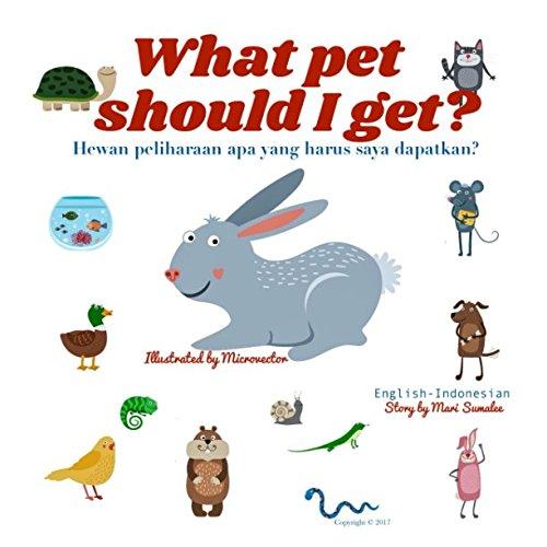 What pet should I get? Hewan peliharaan apa yang harus saya dapatkan?: Dual Language Edition Indonesian-English
