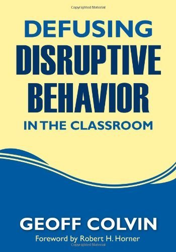 Defusing Disruptive Behavior in the Classroom 1st (first) by Colvin, Geoffrey (Geoff) T. (2010) Paperback
