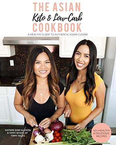 The Asian Keto & Low-Carb Cookbook: A Healthy Guide to Authentic Asian Cuisine by Tippy Wyatt, Som Allison