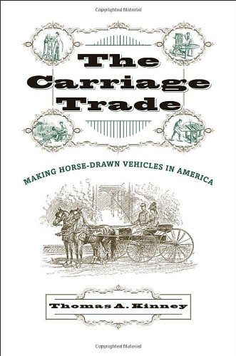 The Carriage Trade: Making Horse-Drawn Vehicles in America (Studies in Industry and Society)