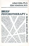 Brief Psychotherapy in Medical and Health Practice, Albert Ellis and Eliot R. Abrahms, 0826126413