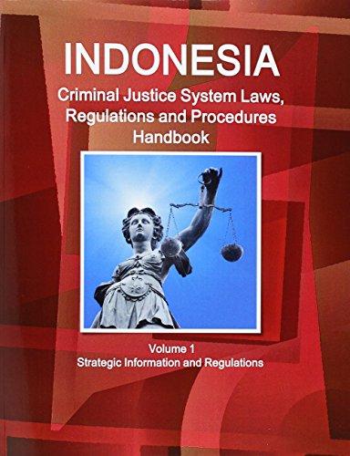 Indonesia Criminal Justice System Laws, Regulations and Procedures Handbook Volume 1 Strategic Information and Regulations